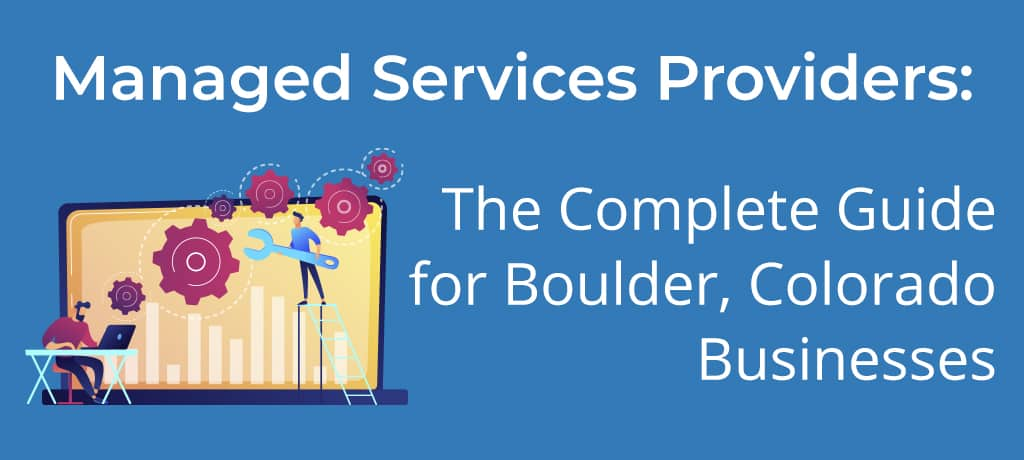 Find out Boulder, Colorado business owners need to know about managed services providers and how they can benefit them.